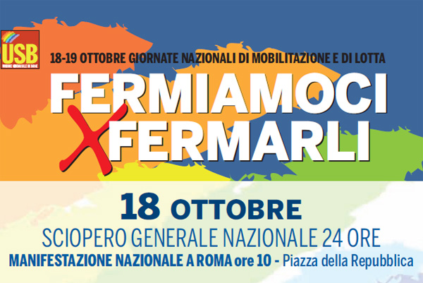FERMIAMOCI X FERMARLI' 18 OTTOBRE SCIOPERO E MANIFESTAZIONE NAZIONALE A ROMA ore 10 – Piazza della Repubblica