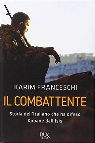 Il Combattente: cronache dell'italiano arruolatosi nell'Ypg per liberare Kobane