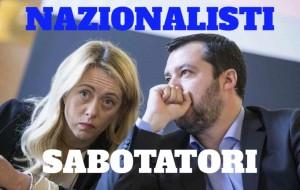 Nazionalisti sabotatori Meloni Salvini